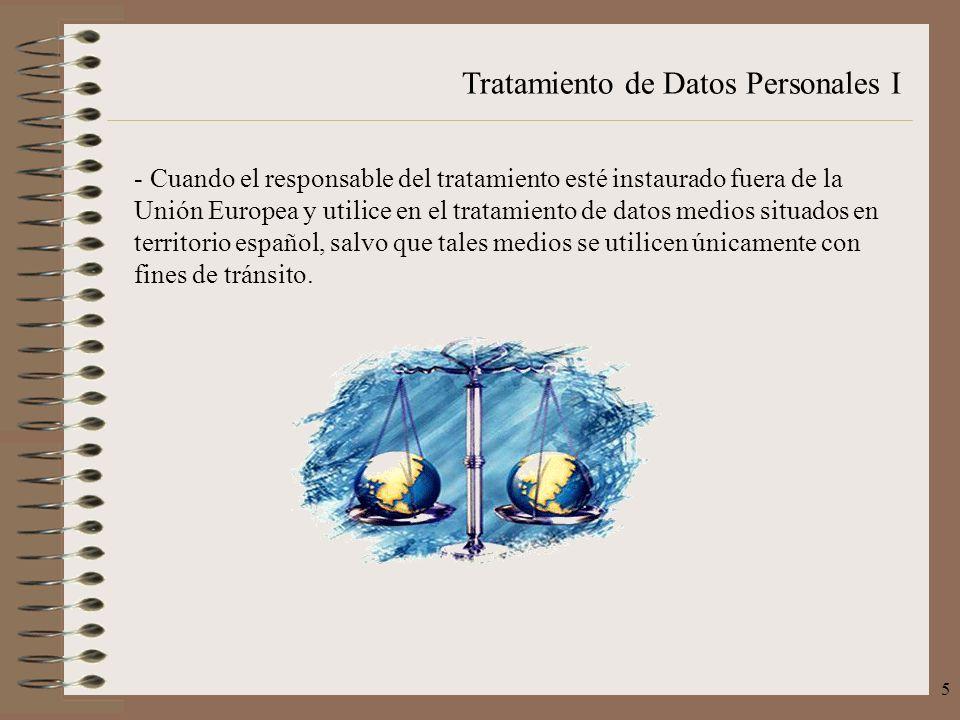 Tratamiento de Datos Personales I 5 - Cuando el responsable del tratamiento esté instaurado fuera de la Unión Europea y utilice en el tratamiento de d