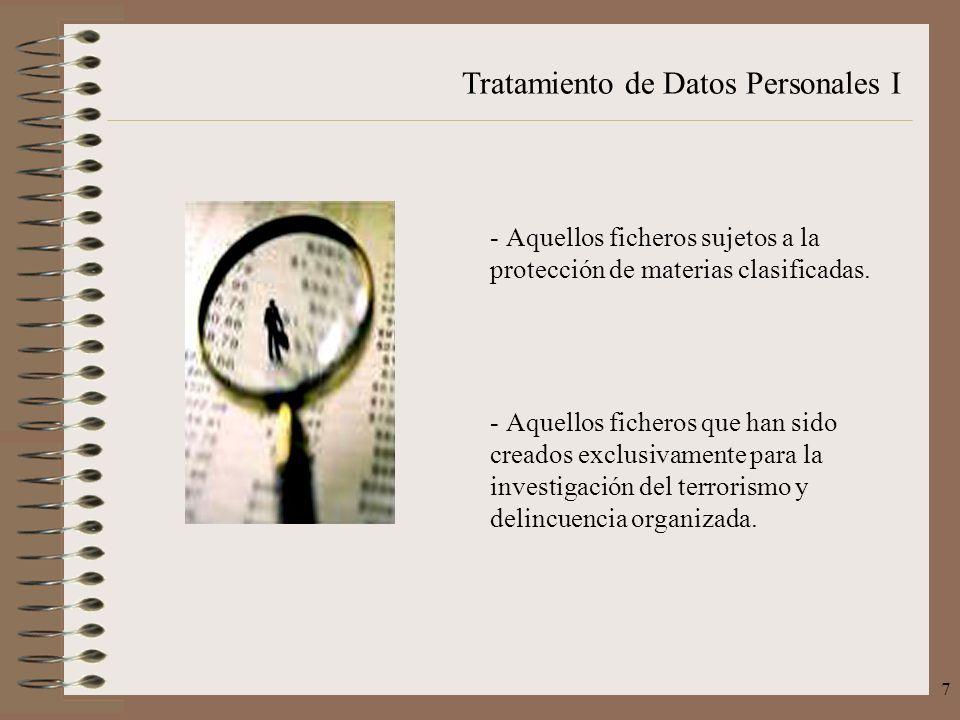 Tratamiento de Datos Personales I 7 - Aquellos ficheros sujetos a la protección de materias clasificadas. - Aquellos ficheros que han sido creados exc