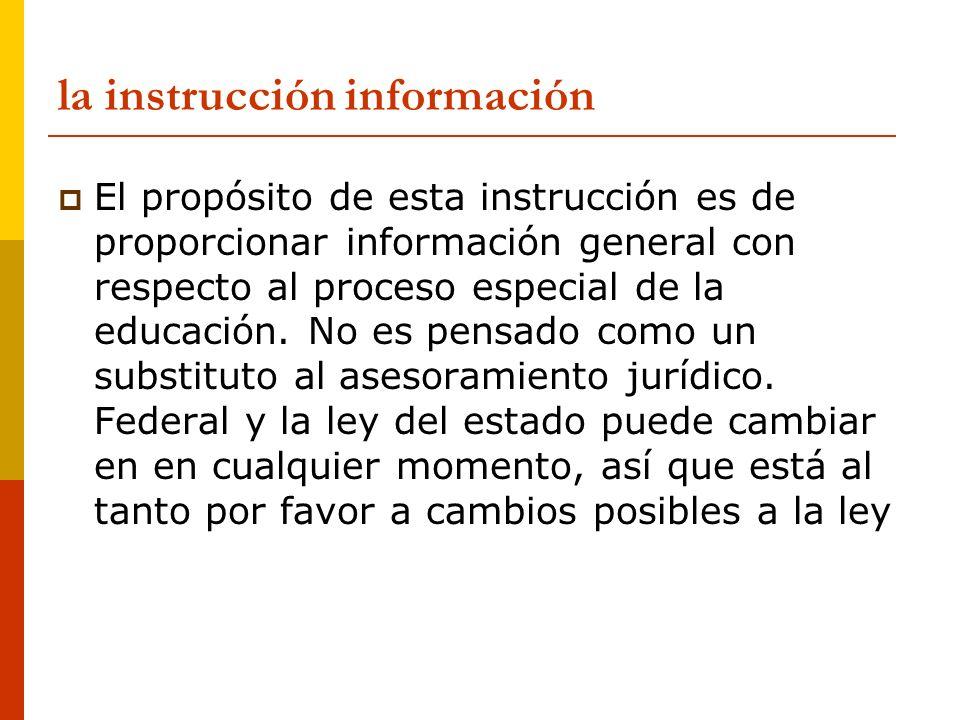 la instrucción información El propósito de esta instrucción es de proporcionar información general con respecto al proceso especial de la educación. N