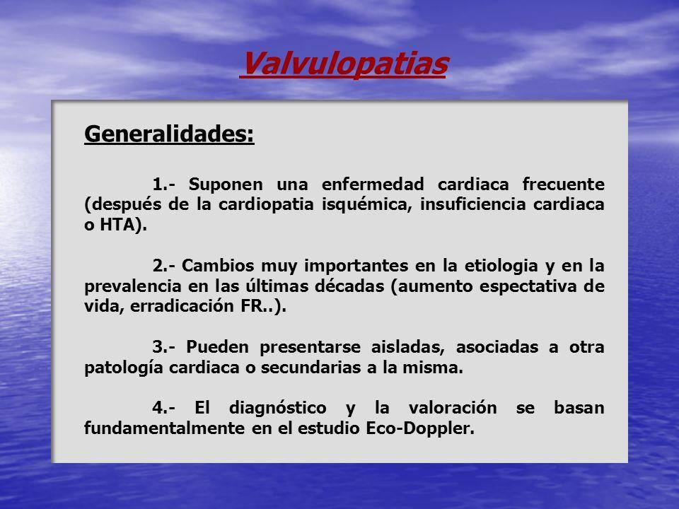 Valvulopatias Generalidades: 1.- Suponen una enfermedad cardiaca frecuente (después de la cardiopatia isquémica, insuficiencia cardiaca o HTA). 2.- Ca