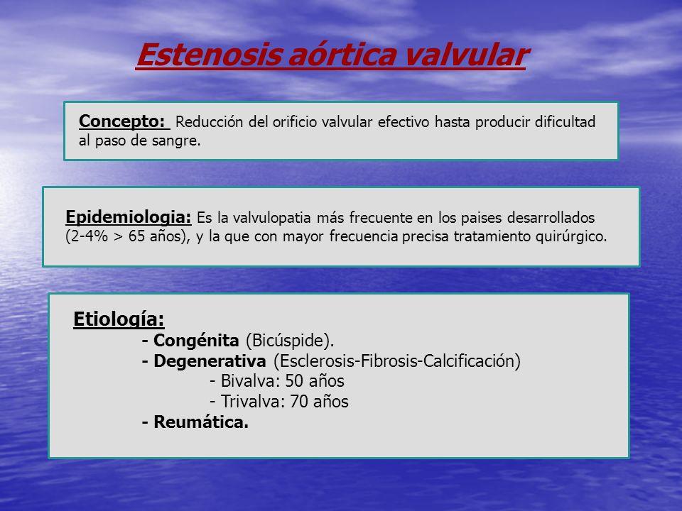 Estenosis aórtica valvular Epidemiologia: Es la valvulopatia más frecuente en los paises desarrollados (2-4% > 65 años), y la que con mayor frecuencia