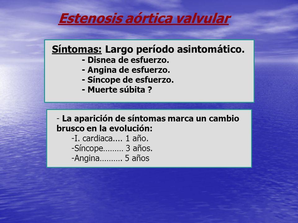 Síntomas: Largo período asintomático. - Disnea de esfuerzo. - Angina de esfuerzo. - Síncope de esfuerzo. - Muerte súbita ? - La aparición de síntomas
