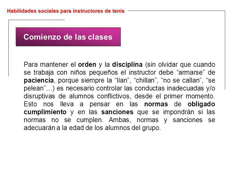 Habilidades sociales para instructores de tenis Comienzo de las clases Para mantener el orden y la disciplina (sin olvidar que cuando se trabaja con n