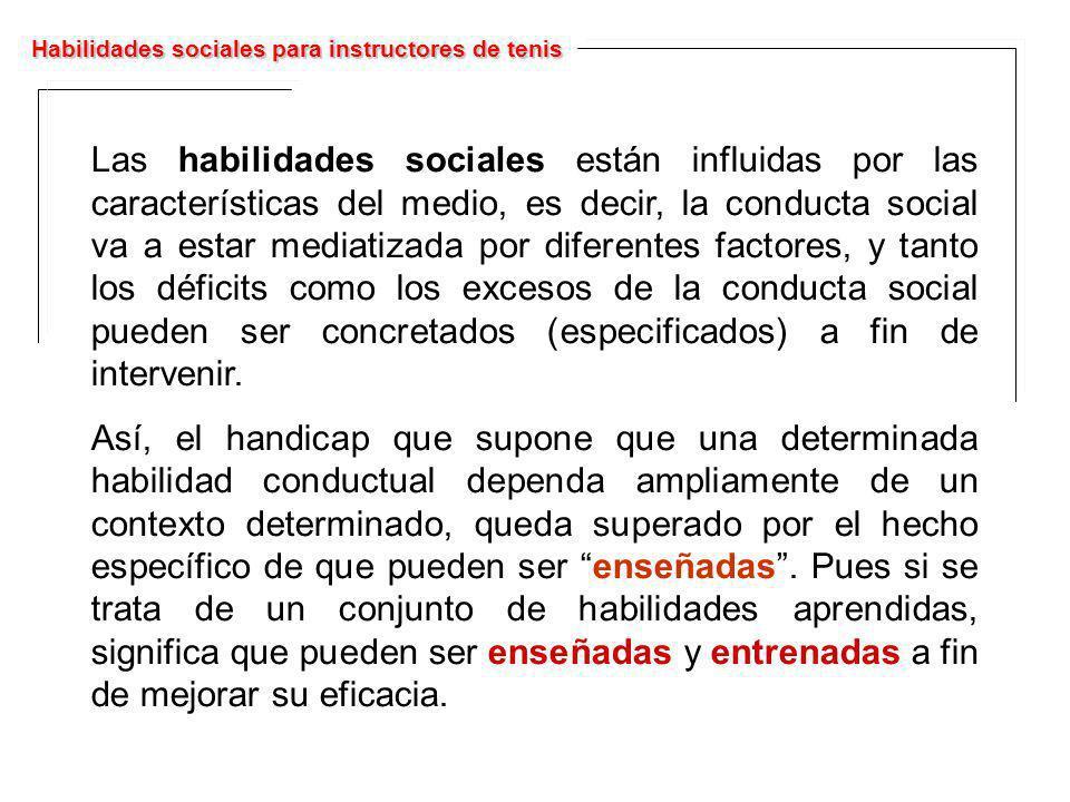 Las habilidades sociales están influidas por las características del medio, es decir, la conducta social va a estar mediatizada por diferentes factore