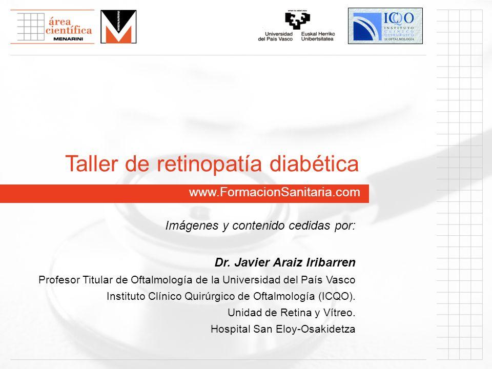 www.FormacionSanitaria.com Taller de retinopatía diabética Imágenes y contenido cedidas por: Dr. Javier Araiz Iribarren Profesor Titular de Oftalmolog