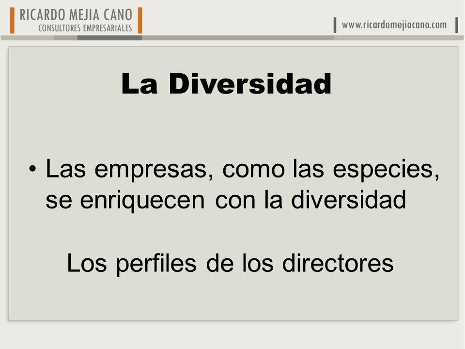Las empresas, como las especies, se enriquecen con la diversidad La Diversidad Los perfiles de los directores