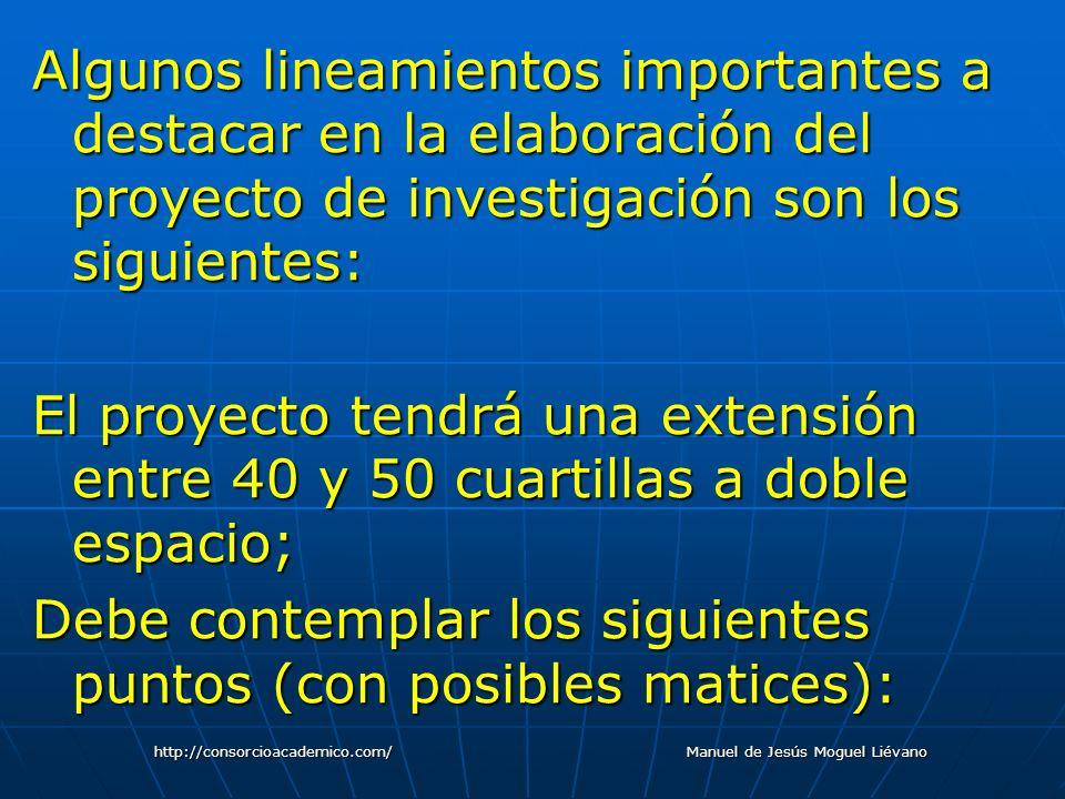 Algunos lineamientos importantes a destacar en la elaboración del proyecto de investigación son los siguientes: El proyecto tendrá una extensión entre
