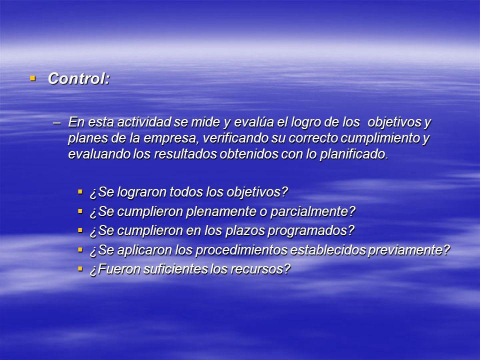 Control: Control: –En esta actividad se mide y evalúa el logro de los objetivos y planes de la empresa, verificando su correcto cumplimiento y evaluan