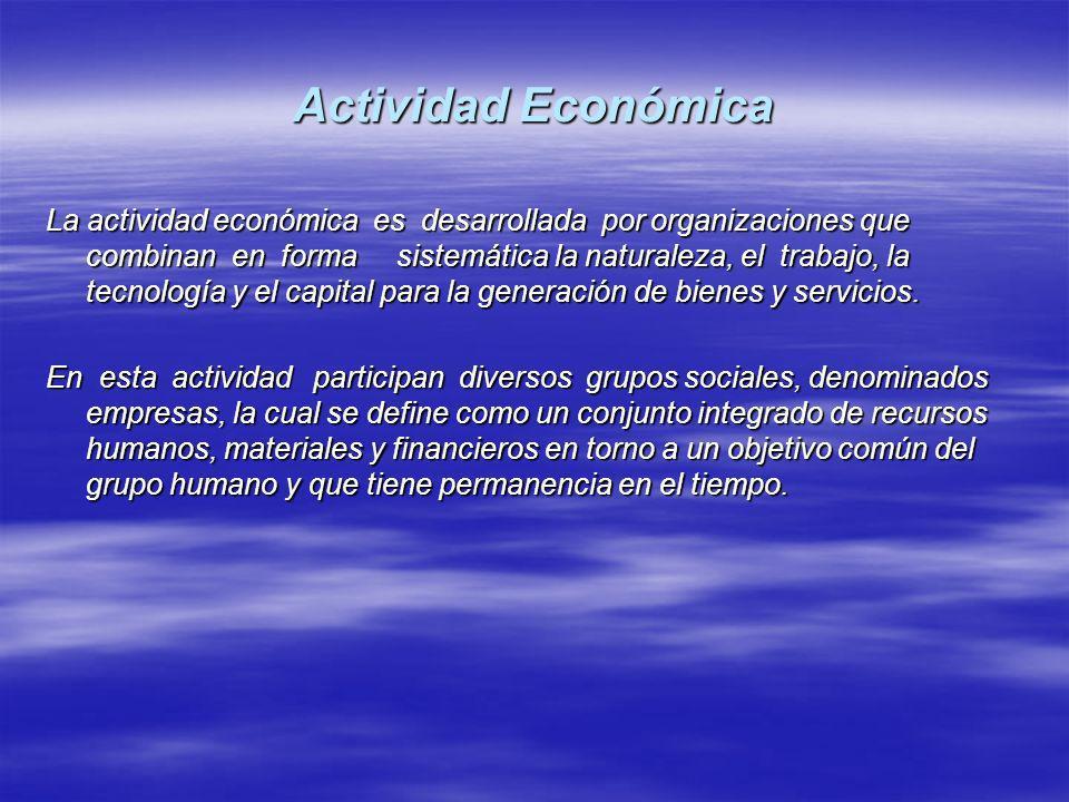 Actividad Económica La actividad económica es desarrollada por organizaciones que combinan en forma sistemática la naturaleza, el trabajo, la tecnolog