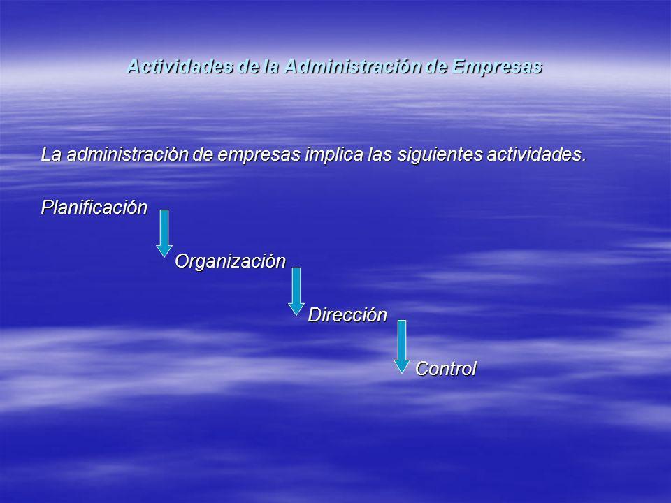 Actividades de la Administración de Empresas La administración de empresas implica las siguientes actividades. Planificación Organización Organización