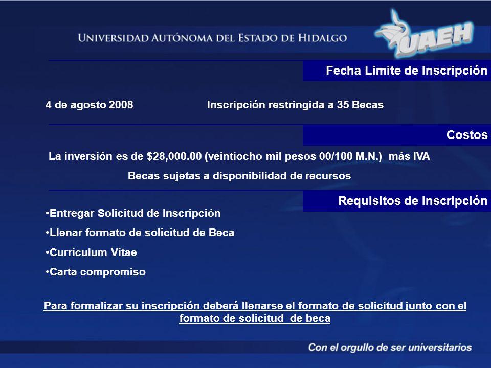 Costos La inversión es de $28,000.00 (veintiocho mil pesos 00/100 M.N.) más IVA Becas sujetas a disponibilidad de recursos Fecha Limite de Inscripción