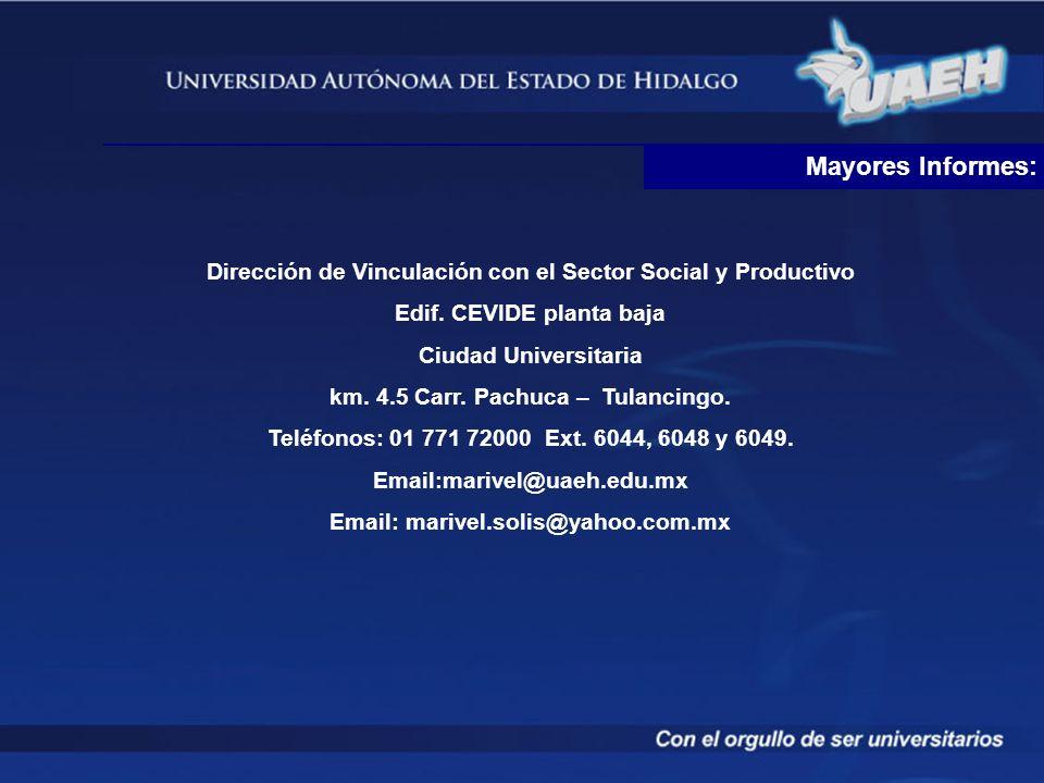 Mayores Informes: Dirección de Vinculación con el Sector Social y Productivo Edif. CEVIDE planta baja Ciudad Universitaria km. 4.5 Carr. Pachuca – Tul