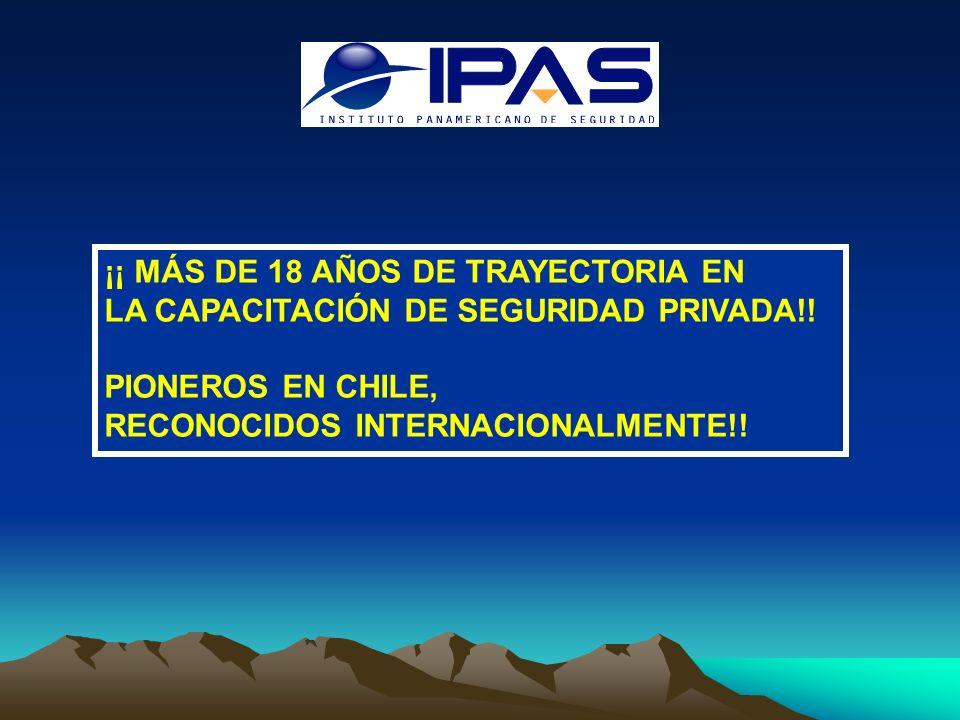 ¡¡ MÁS DE 18 AÑOS DE TRAYECTORIA EN LA CAPACITACIÓN DE SEGURIDAD PRIVADA!! PIONEROS EN CHILE, RECONOCIDOS INTERNACIONALMENTE!!