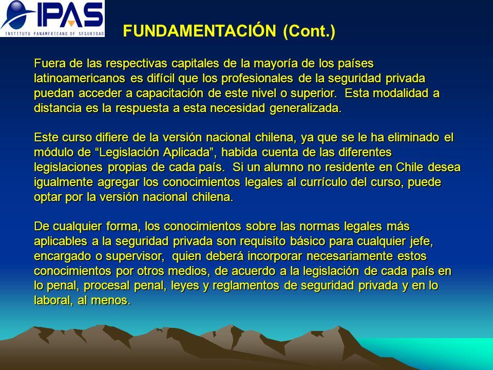 FUNDAMENTACIÓN (Cont.) Fuera de las respectivas capitales de la mayoría de los países latinoamericanos es difícil que los profesionales de la segurida