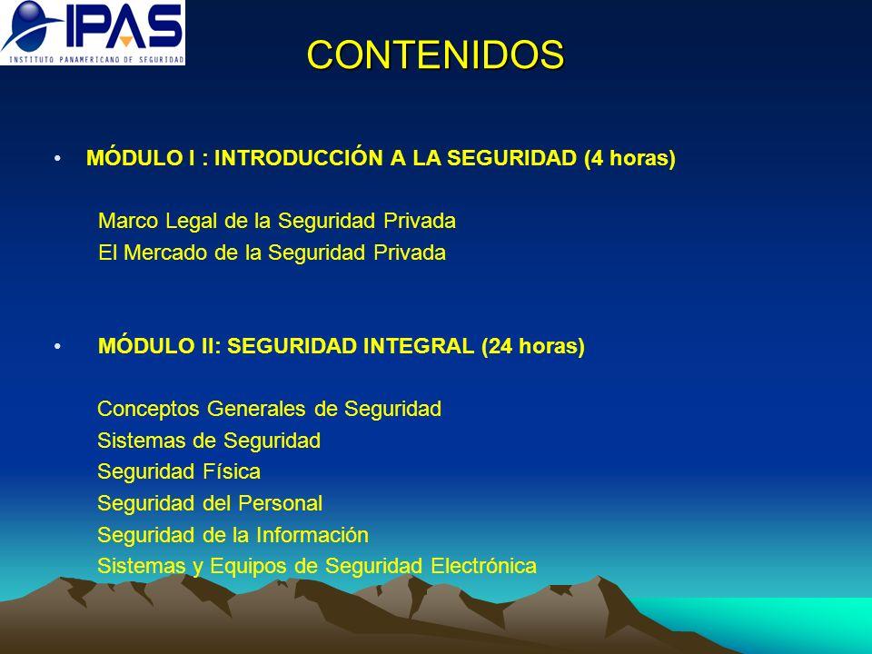 CONTENIDOS MÓDULO I : INTRODUCCIÓN A LA SEGURIDAD (4 horas) Marco Legal de la Seguridad Privada El Mercado de la Seguridad Privada MÓDULO II: SEGURIDA