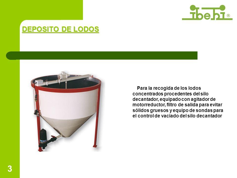 3 DEPOSITO DE LODOS Para la recogida de los lodos concentrados procedentes del silo decantador, equipado con agitador de motorreductor, filtro de salida para evitar sólidos gruesos y equipo de sondas para el control de vaciado del silo decantador