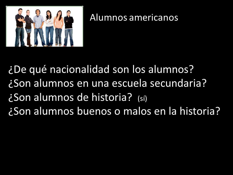 ¿De qué nacionalidad son los alumnos? ¿Son alumnos en una escuela secundaria? ¿Son alumnos de historia? (sí) ¿Son alumnos buenos o malos en la histori