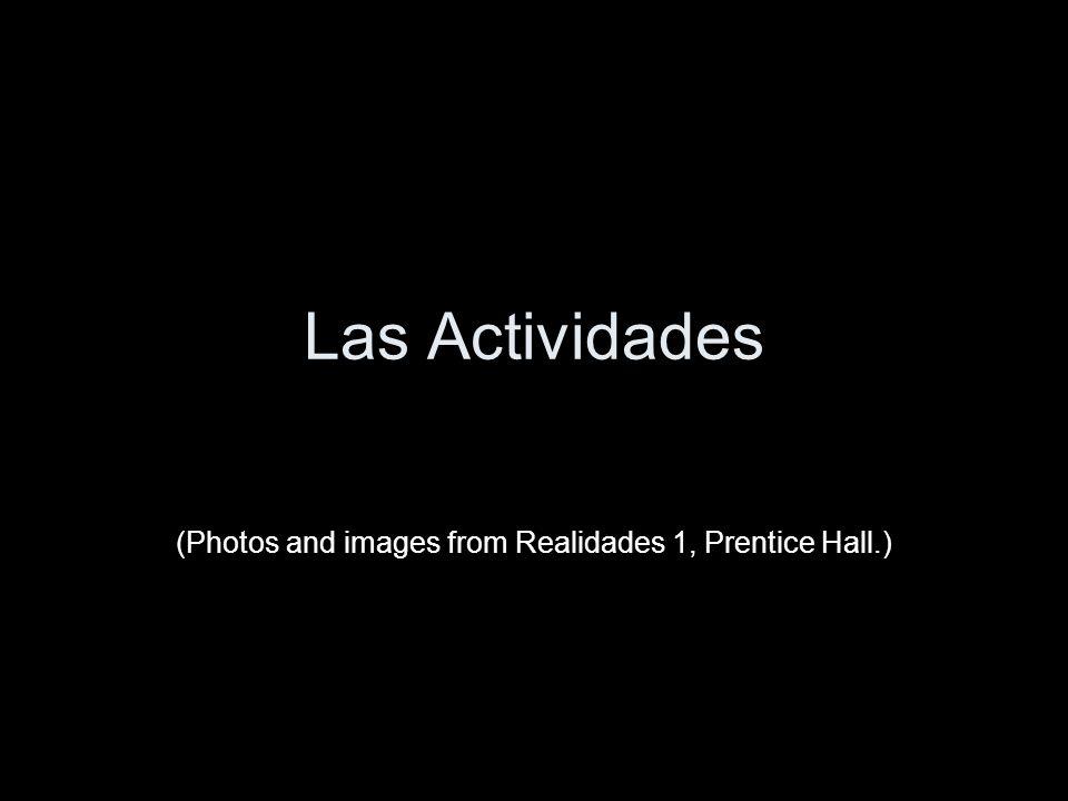 Las Actividades (Photos and images from Realidades 1, Prentice Hall.)