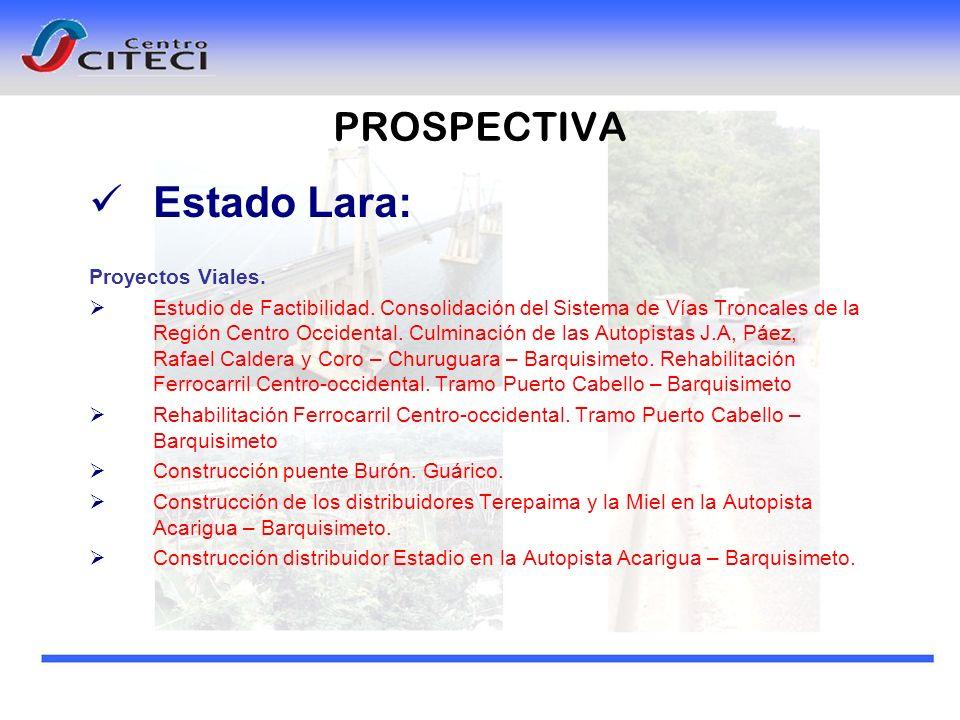 PROSPECTIVA Estado Lara: Proyectos Viales. Estudio de Factibilidad. Consolidación del Sistema de Vías Troncales de la Región Centro Occidental. Culmin