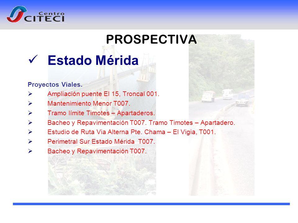 PROSPECTIVA Estado Mérida Proyectos Viales. Ampliación puente El 15, Troncal 001. Mantenimiento Menor T007. Tramo límite Timotes – Apartaderos. Bacheo