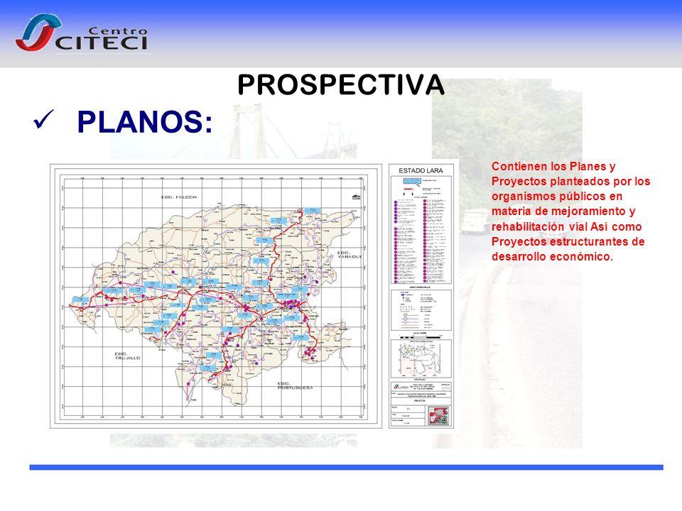 PLANOS: Contienen los Planes y Proyectos planteados por los organismos públicos en materia de mejoramiento y rehabilitación víal Así como Proyectos es
