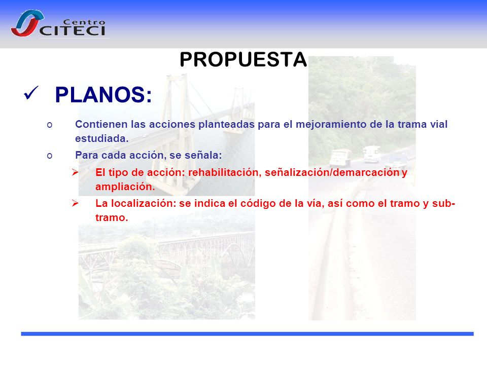 PROPUESTA PLANOS: oContienen las acciones planteadas para el mejoramiento de la trama vial estudiada. oPara cada acción, se señala: El tipo de acción: