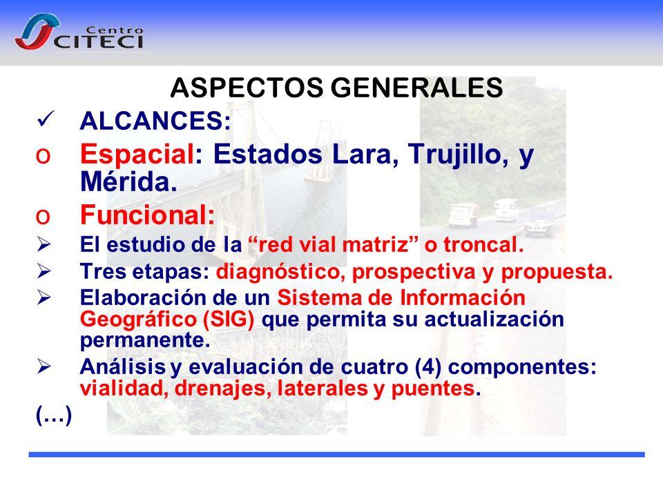 ALCANCES: oEspacial: Estados Lara, Trujillo, y Mérida. oFuncional: El estudio de la red vial matriz o troncal. Tres etapas: diagnóstico, prospectiva y
