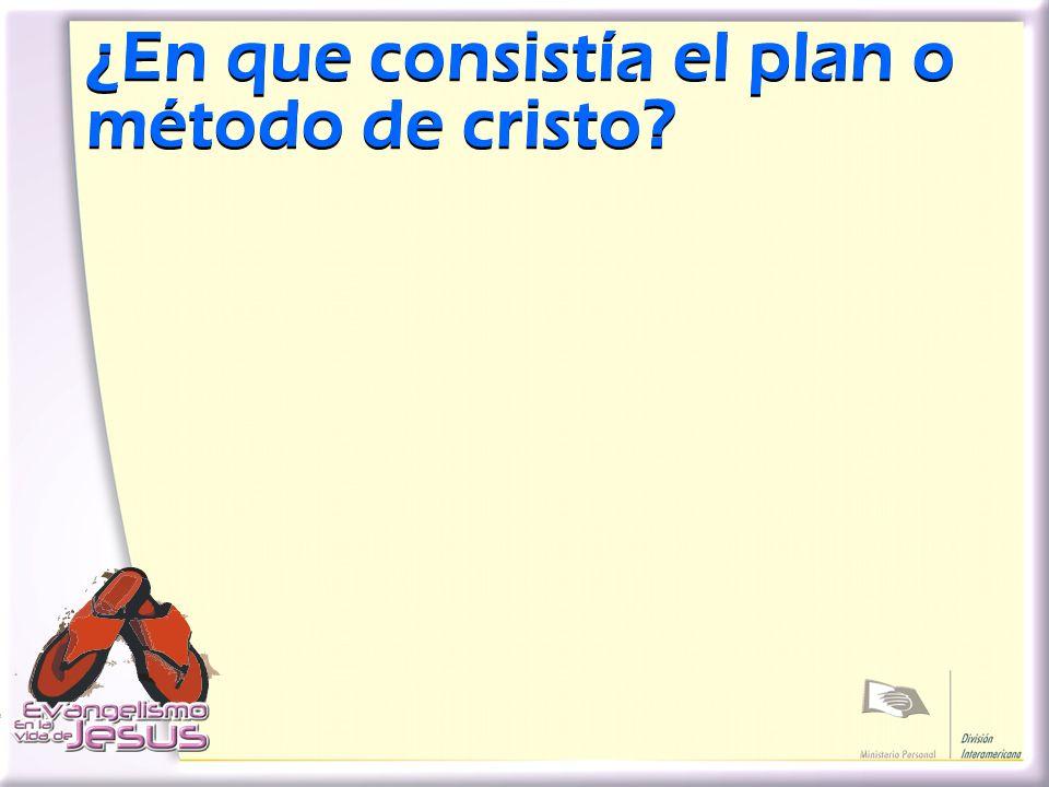 ¿En que consistía el plan o método de cristo?