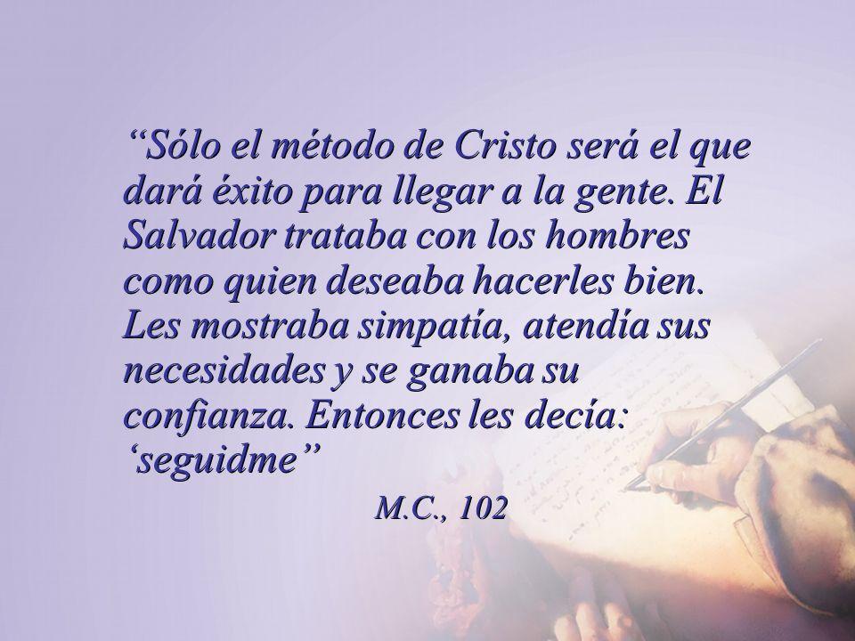 Sólo el método de Cristo será el que dará éxito para llegar a la gente. El Salvador trataba con los hombres como quien deseaba hacerles bien. Les most