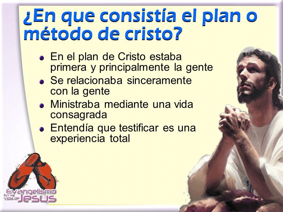¿En que consistía el plan o método de cristo? En el plan de Cristo estaba primera y principalmente la gente Se relacionaba sinceramente con la gente M