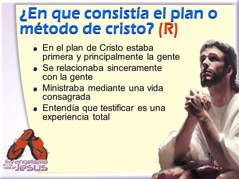 ¿En que consistía el plan o método de cristo? (R) En el plan de Cristo estaba primera y principalmente la gente Se relacionaba sinceramente con la gen