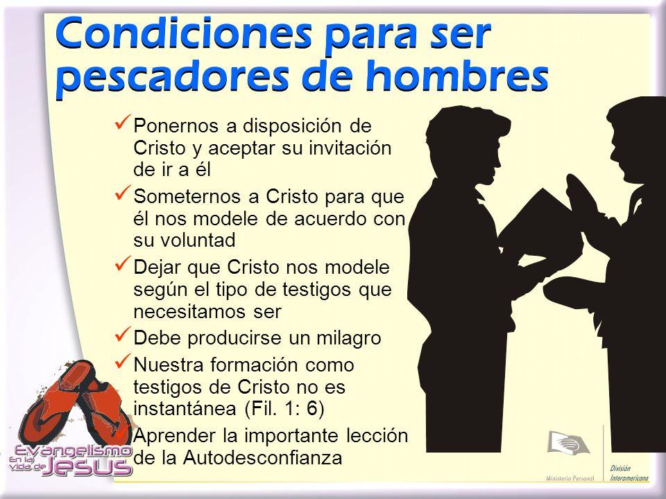 Condiciones para ser pescadores de hombres P onernos a disposición de Cristo y aceptar su invitación de ir a él S ometernos a Cristo para que él nos m