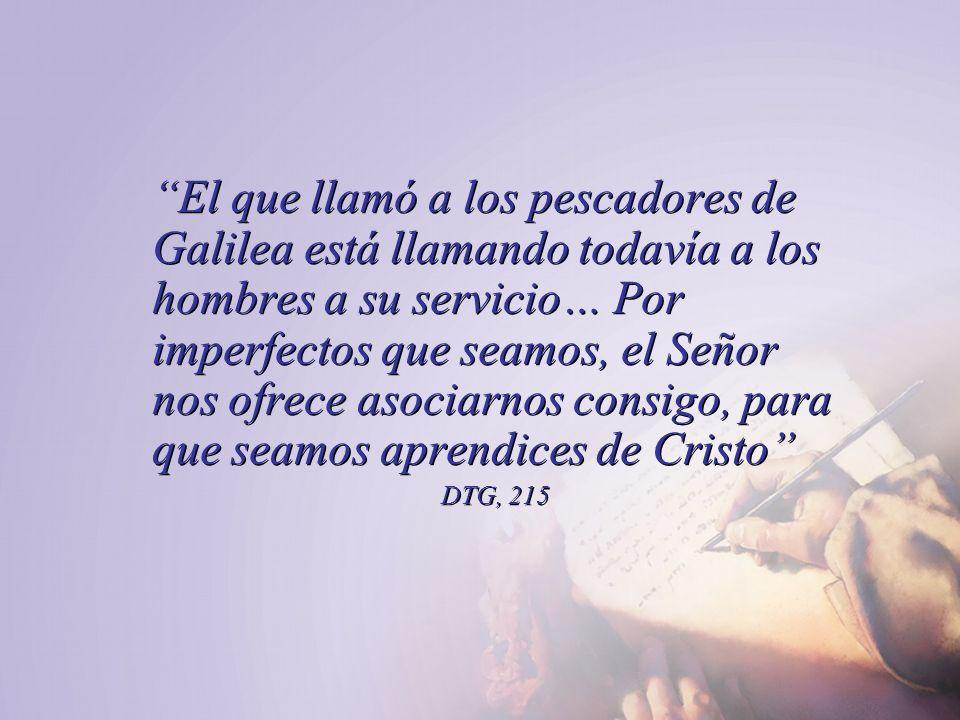 El que llamó a los pescadores de Galilea está llamando todavía a los hombres a su servicio… Por imperfectos que seamos, el Señor nos ofrece asociarnos