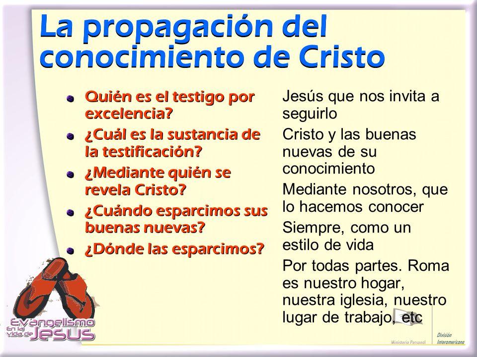 La propagación del conocimiento de Cristo La propagación del conocimiento de Cristo Quién es el testigo por excelencia? ¿Cuál es la sustancia de la te