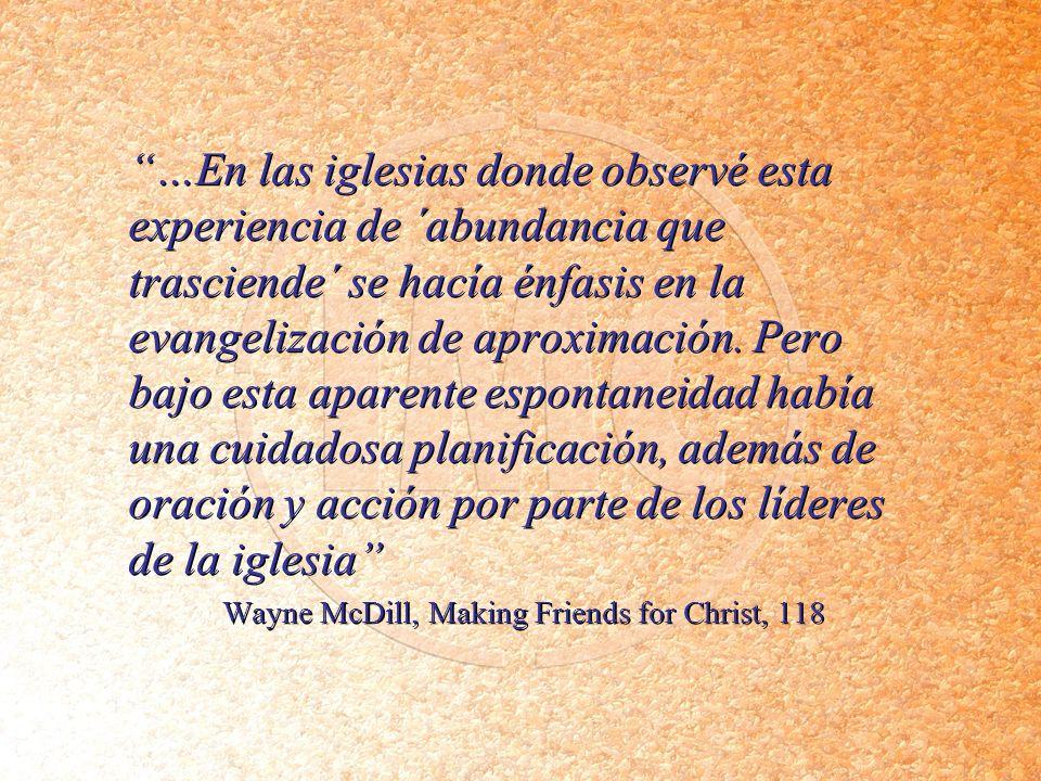 …En las iglesias donde observé esta experiencia de ´abundancia que trasciende´ se hacía énfasis en la evangelización de aproximación. Pero bajo esta a