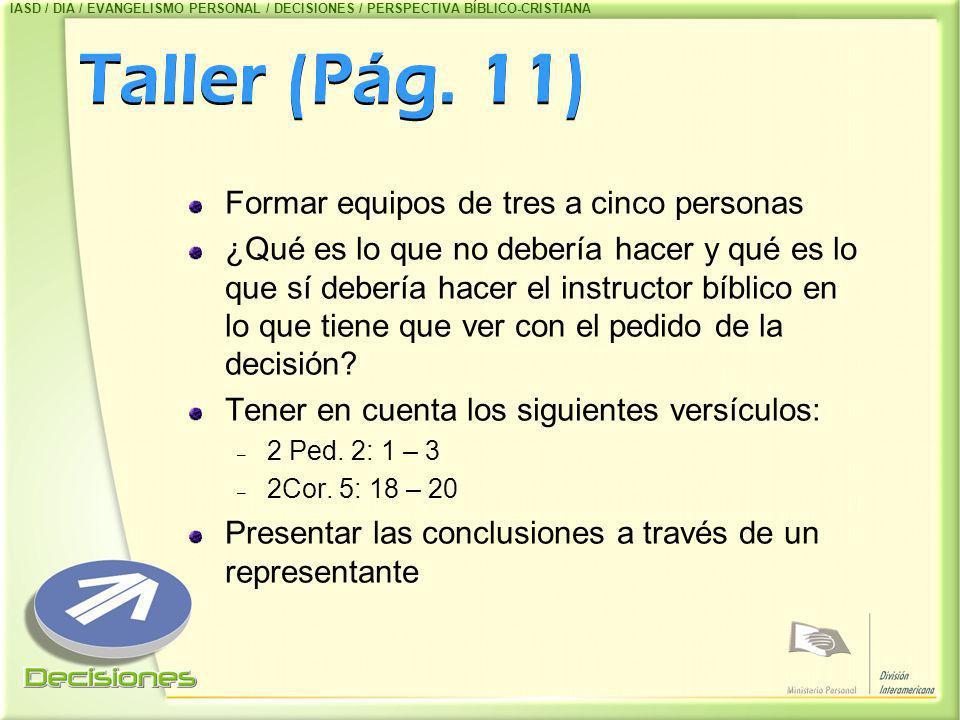 Taller (Pág. 11) Formar equipos de tres a cinco personas ¿Qué es lo que no debería hacer y qué es lo que sí debería hacer el instructor bíblico en lo