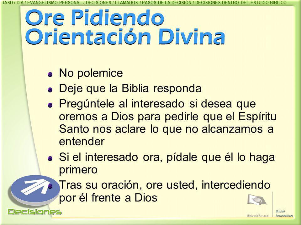 Ore Pidiendo Orientación Divina No polemice Deje que la Biblia responda Pregúntele al interesado si desea que oremos a Dios para pedirle que el Espíri