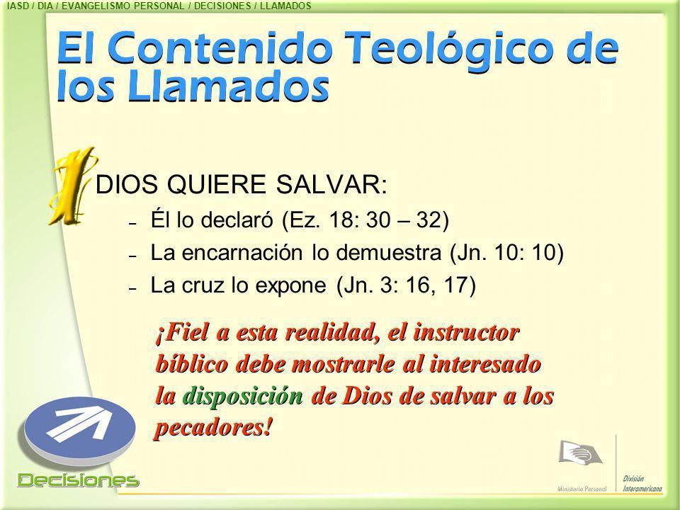 El Contenido Teológico de los Llamados DIOS QUIERE SALVAR: –É–Él lo declaró (Ez. 18: 30 – 32) –L–La encarnación lo demuestra (Jn. 10: 10) –L–La cruz l