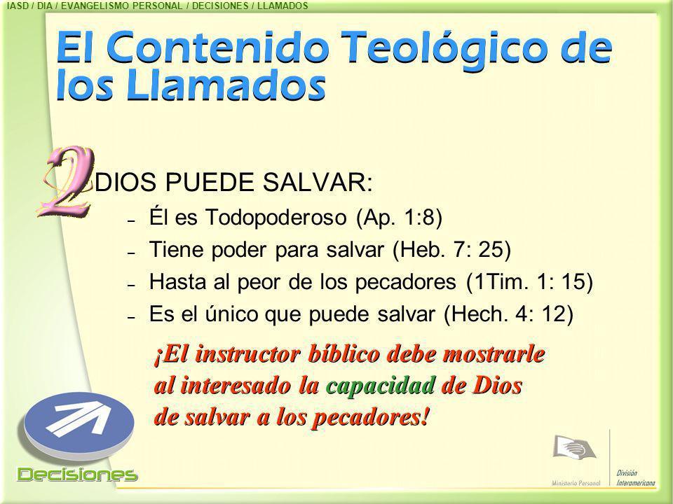 El Contenido Teológico de los Llamados DIOS PUEDE SALVAR: –É–Él es Todopoderoso (Ap. 1:8) –T–Tiene poder para salvar (Heb. 7: 25) –H–Hasta al peor de