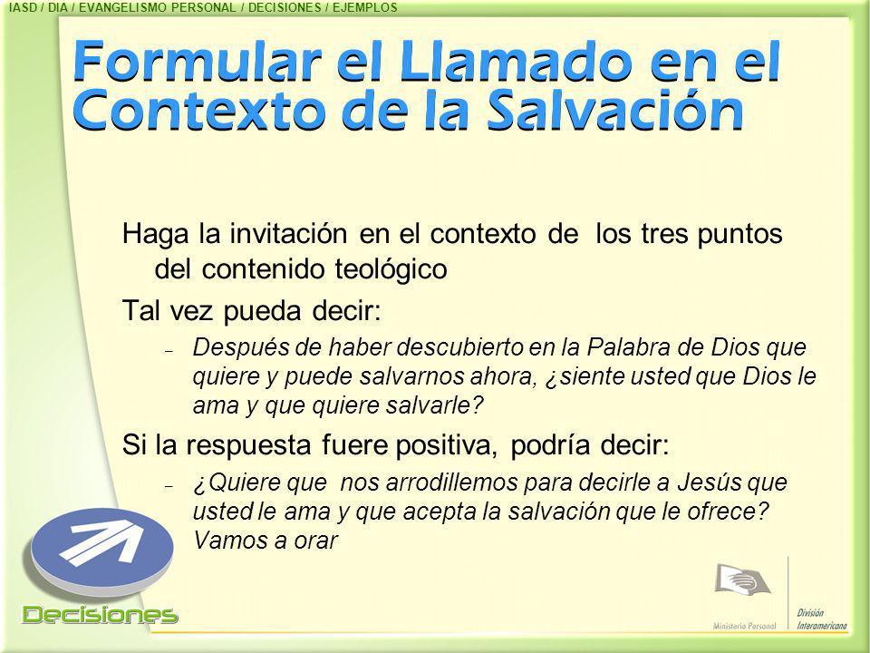 Formular el Llamado en el Contexto de la Salvación Haga la invitación en el contexto de los tres puntos del contenido teológico Tal vez pueda decir: –