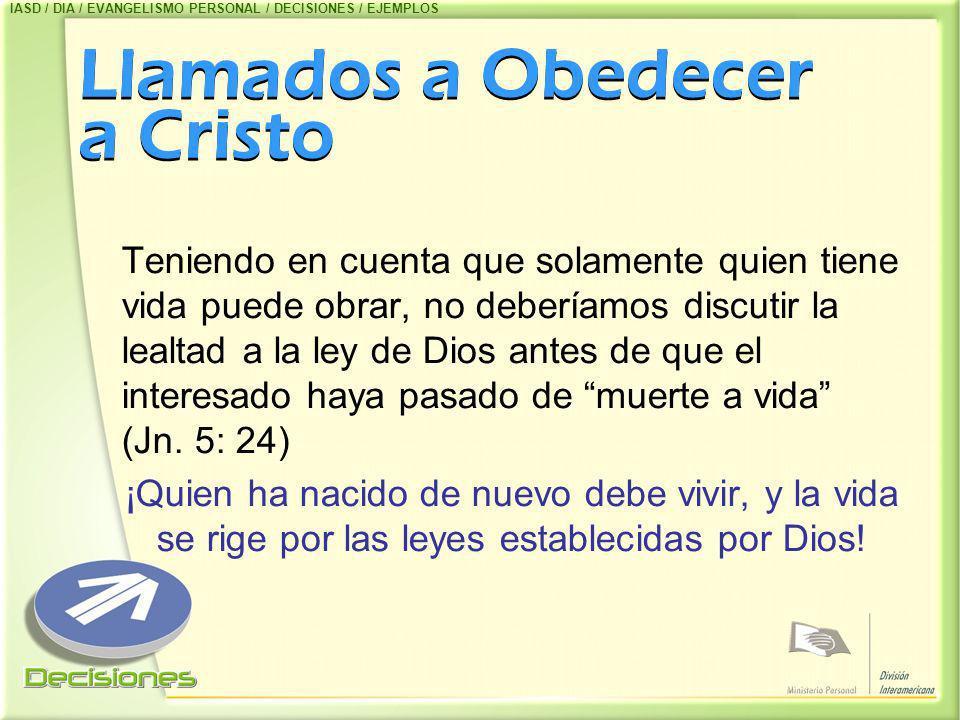 Llamados a Obedecer a Cristo Teniendo en cuenta que solamente quien tiene vida puede obrar, no deberíamos discutir la lealtad a la ley de Dios antes d
