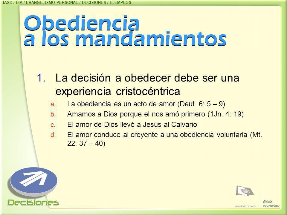 Obediencia a los mandamientos 1.La decisión a obedecer debe ser una experiencia cristocéntrica a. La obediencia es un acto de amor (Deut. 6: 5 – 9) b.
