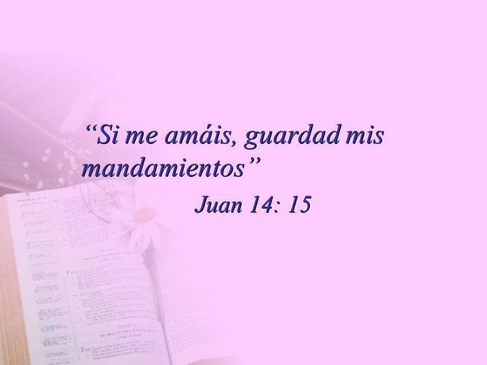 Si me amáis, guardad mis mandamientos Juan 14: 15 Si me amáis, guardad mis mandamientos Juan 14: 15