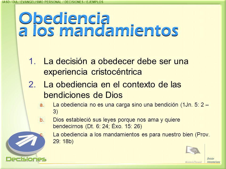 Obediencia a los mandamientos 1.La decisión a obedecer debe ser una experiencia cristocéntrica 2.La obediencia en el contexto de las bendiciones de Di