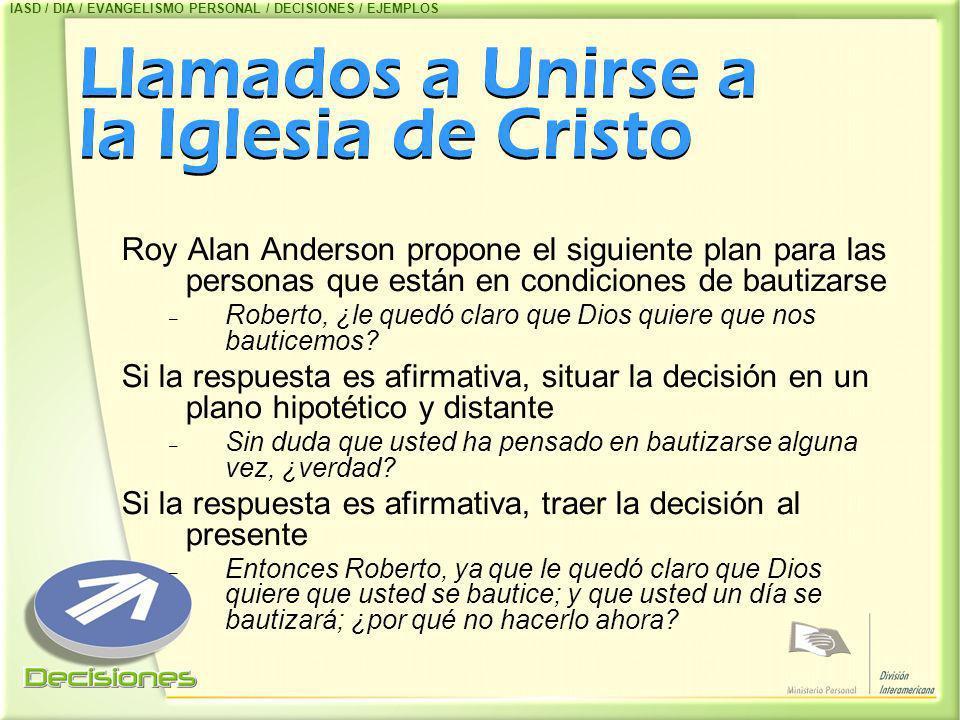 Llamados a Unirse a la Iglesia de Cristo Roy Alan Anderson propone el siguiente plan para las personas que están en condiciones de bautizarse – Robert