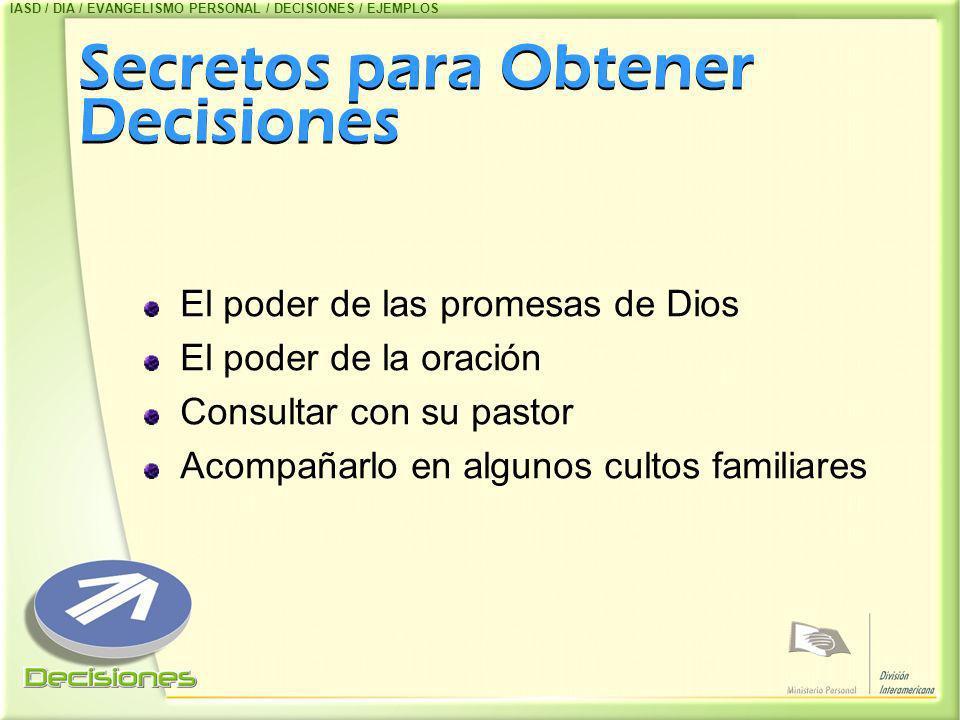 Secretos para Obtener Decisiones El poder de las promesas de Dios El poder de la oración Consultar con su pastor Acompañarlo en algunos cultos familia