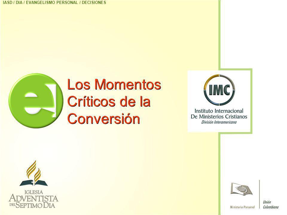 Los Momentos Críticos de la Conversión IASD / DIA / EVANGELISMO PERSONAL / DECISIONES