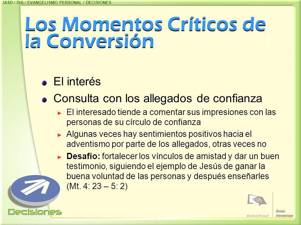 Los Momentos Críticos de la Conversión El interés Consulta con los allegados de confianza El interesado tiende a comentar sus impresiones con las pers