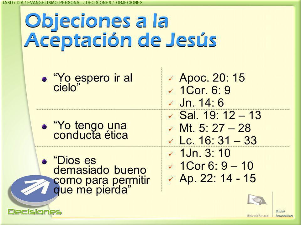 Objeciones a la Aceptación de Jesús Yo espero ir al cielo Yo tengo una conducta ética Dios es demasiado bueno como para permitir que me pierda Apoc. 2