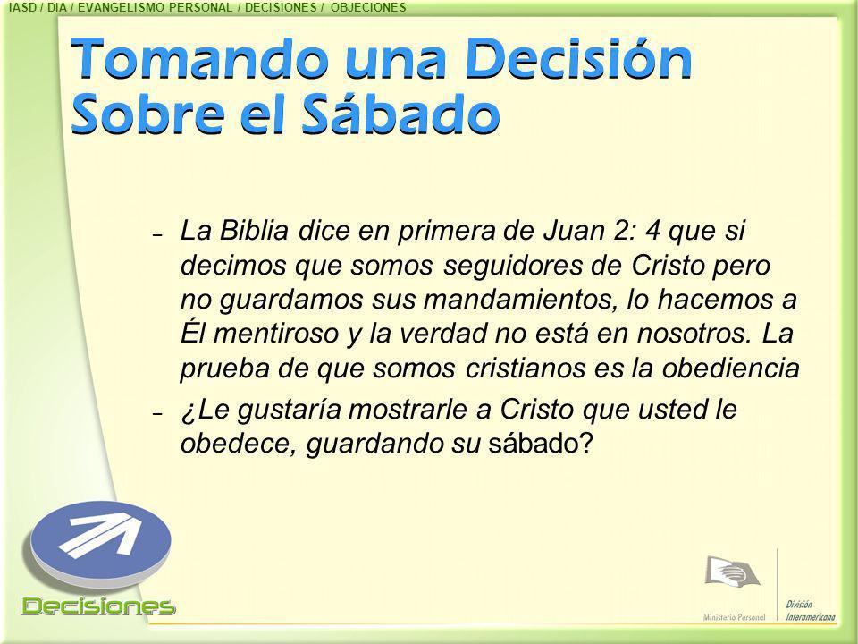 Tomando una Decisión Sobre el Sábado – La Biblia dice en primera de Juan 2: 4 que si decimos que somos seguidores de Cristo pero no guardamos sus mand
